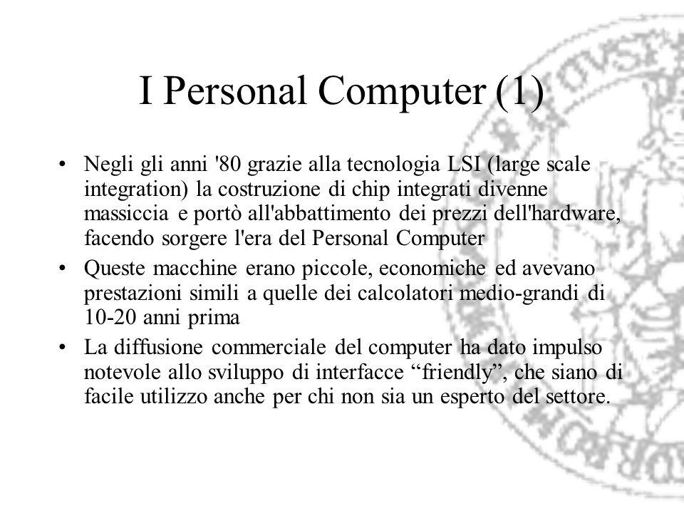 I Personal Computer (1) Negli gli anni '80 grazie alla tecnologia LSI (large scale integration) la costruzione di chip integrati divenne massiccia e p
