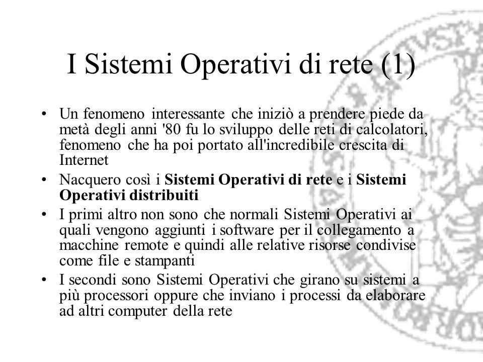 I Sistemi Operativi di rete (1) Un fenomeno interessante che iniziò a prendere piede da metà degli anni '80 fu lo sviluppo delle reti di calcolatori,