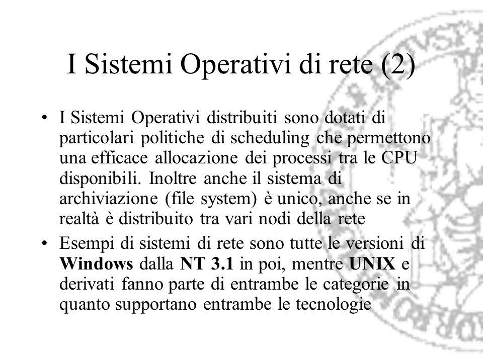 I Sistemi Operativi di rete (2) I Sistemi Operativi distribuiti sono dotati di particolari politiche di scheduling che permettono una efficace allocaz