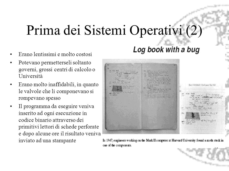 Prima dei Sistemi Operativi (2) Erano lentissimi e molto costosi Potevano permetterseli soltanto governi, grossi centri di calcolo o Università Erano