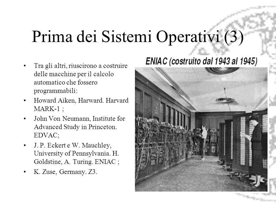 Prima dei Sistemi Operativi (3) Tra gli altri, riuscirono a costruire delle macchine per il calcolo automatico che fossero programmabili: Howard Aiken