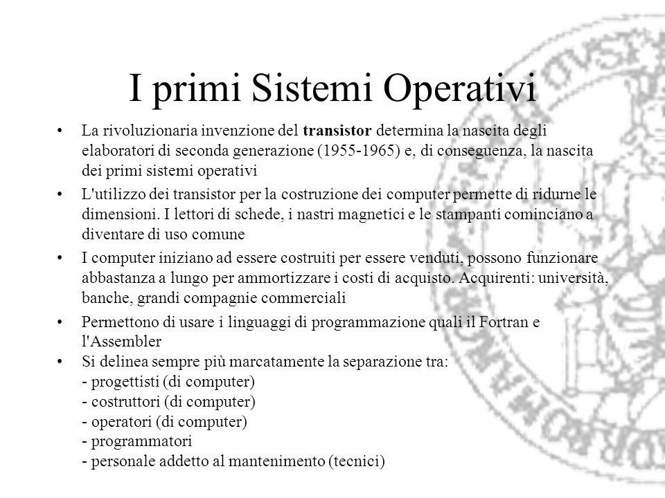 I primi Sistemi Operativi La rivoluzionaria invenzione del transistor determina la nascita degli elaboratori di seconda generazione (1955-1965) e, di
