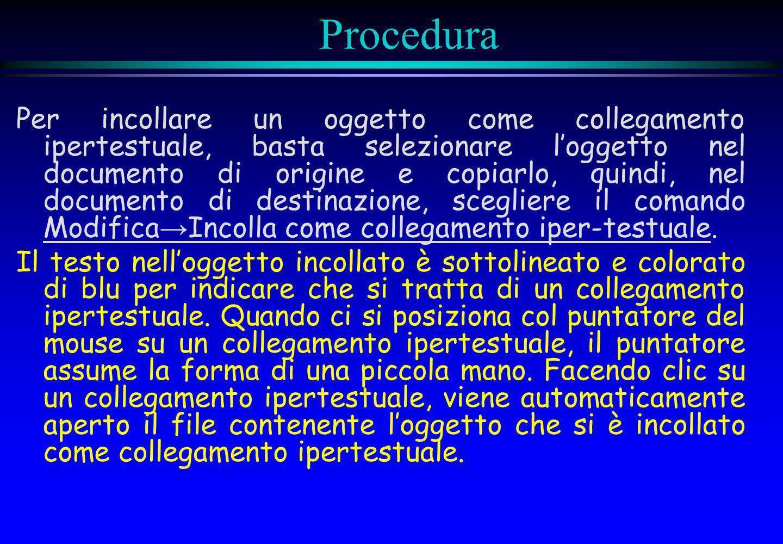 Procedura Per incollare un oggetto come collegamento ipertestuale, basta selezionare loggetto nel documento di origine e copiarlo, quindi, nel documen
