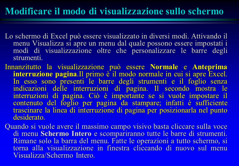 Modificare il modo di visualizzazione sullo schermo Lo schermo di Excel può essere visualizzato in diversi modi. Attivando il menu Visualizza si apre