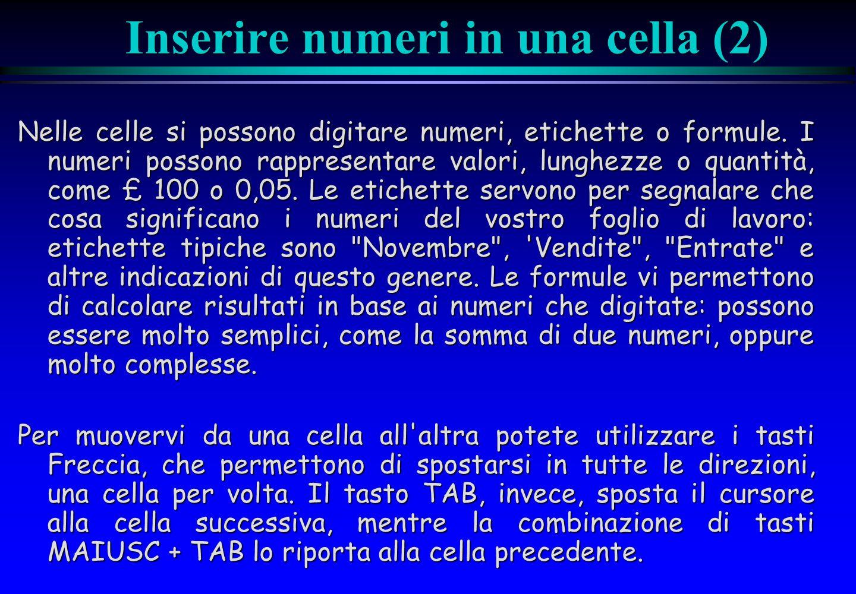 Inserire numeri in una cella (2) Nelle celle si possono digitare numeri, etichette o formule. I numeri possono rappresentare valori, lunghezze o quant