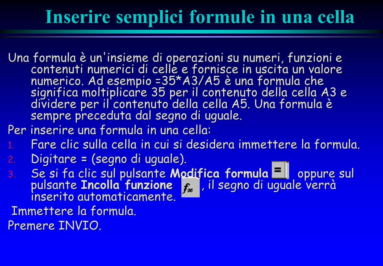 Inserire semplici formule in una cella Una formula è un'insieme di operazioni su numeri, funzioni e contenuti numerici di celle e fornisce in uscita u