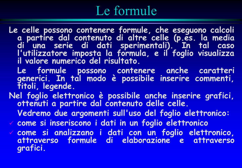 Le formule Le celle possono contenere formule, che eseguono calcoli a partire dal contenuto di altre celle (p.es. la media di una serie di dati sperim