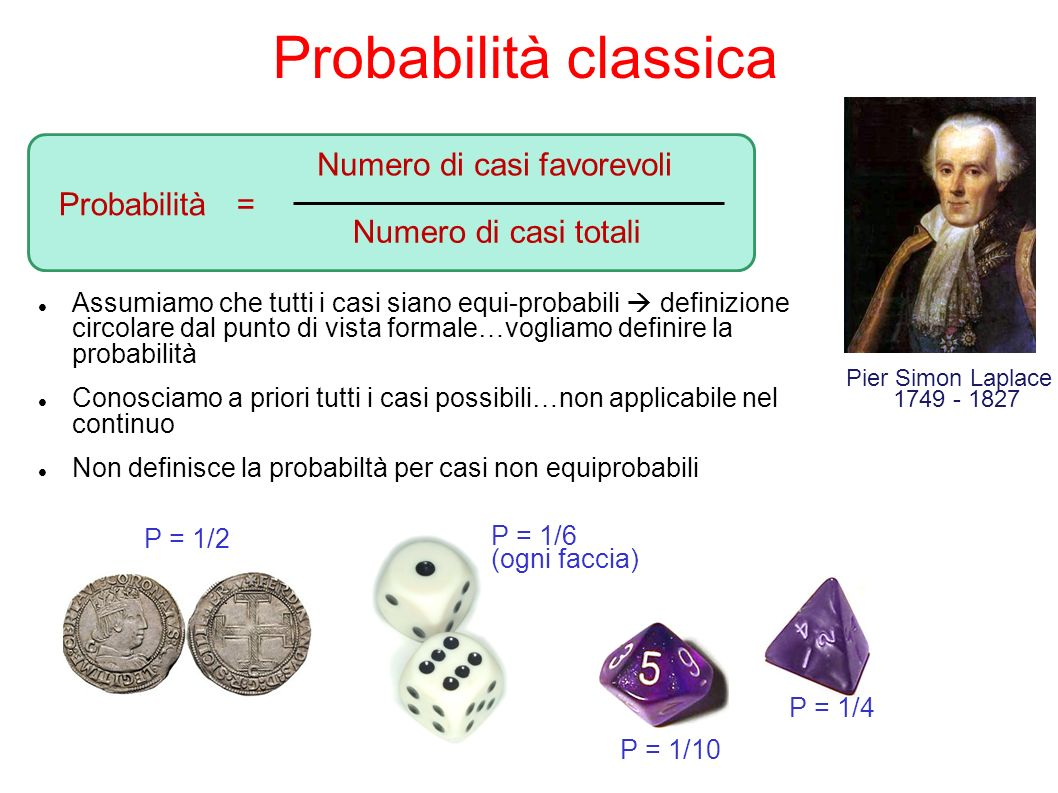 Probabilità classica Assumiamo che tutti i casi siano equi-probabili definizione circolare dal punto di vista formale…vogliamo definire la probabilità