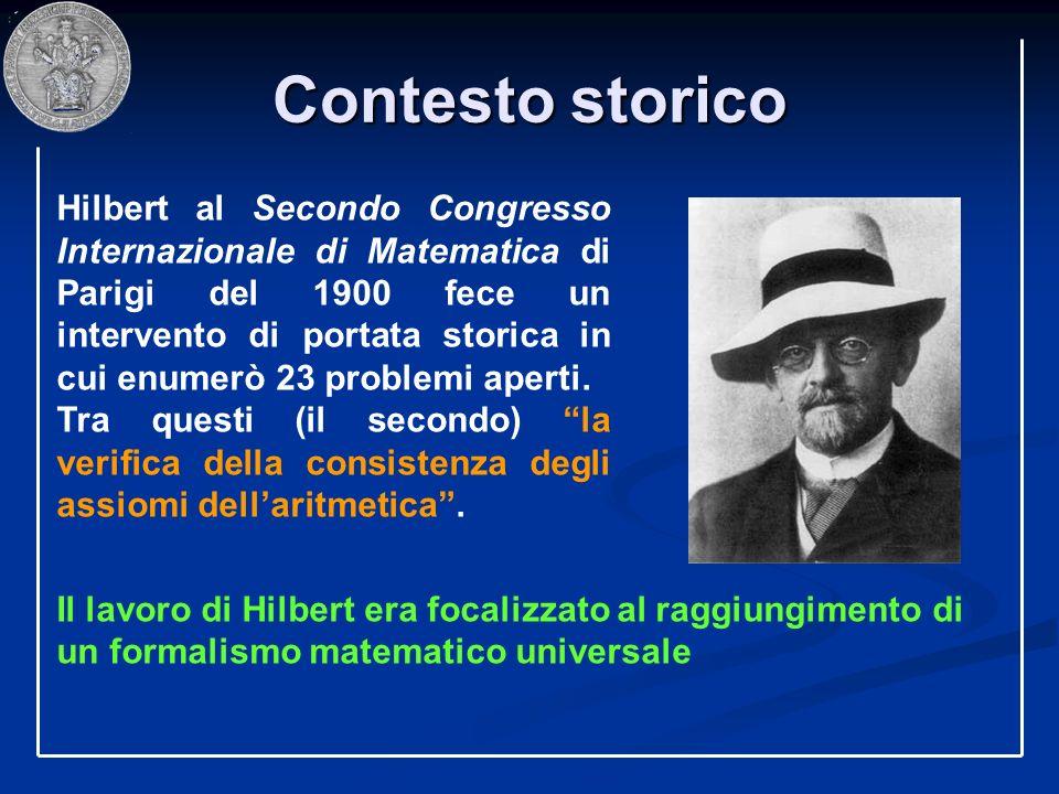 Contesto storico Hilbert al Secondo Congresso Internazionale di Matematica di Parigi del 1900 fece un intervento di portata storica in cui enumerò 23