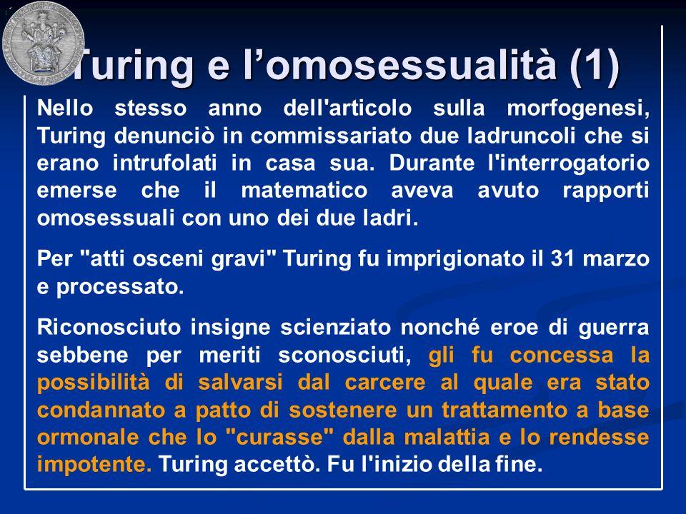 Turing e lomosessualità (1) Nello stesso anno dell'articolo sulla morfogenesi, Turing denunciò in commissariato due ladruncoli che si erano intrufolat