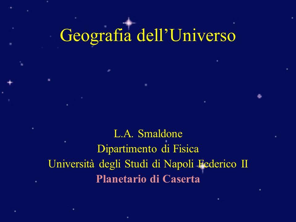 L.A. Smaldone Dipartimento di Fisica Università degli Studi di Napoli Federico II Planetario di Caserta Geografia dellUniverso