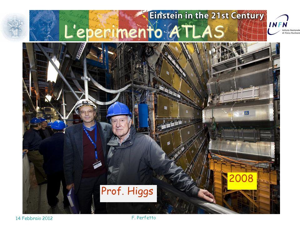 Prof. Higgs 2008 Leperimento ATLAS 14 Febbraio 2012 F. Perfetto