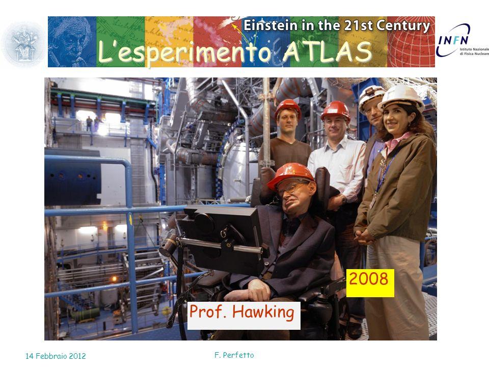 Prof. Hawking 2008 Lesperimento ATLAS 14 Febbraio 2012 F. Perfetto