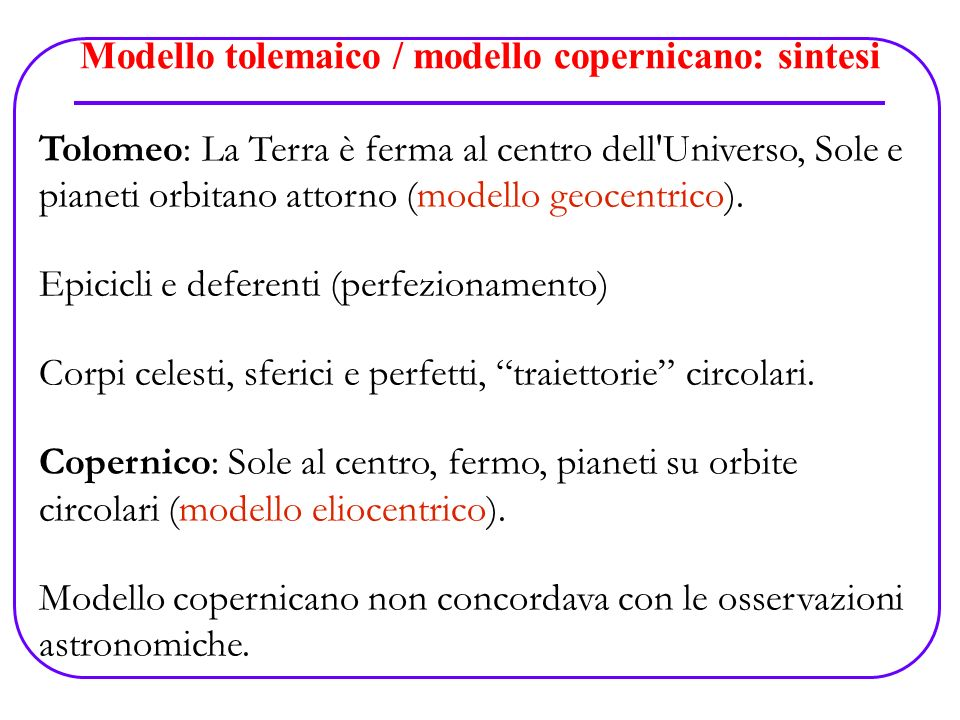 Modello tolemaico / modello copernicano: sintesi Tolomeo: La Terra è ferma al centro dell'Universo, Sole e pianeti orbitano attorno (modello geocentri