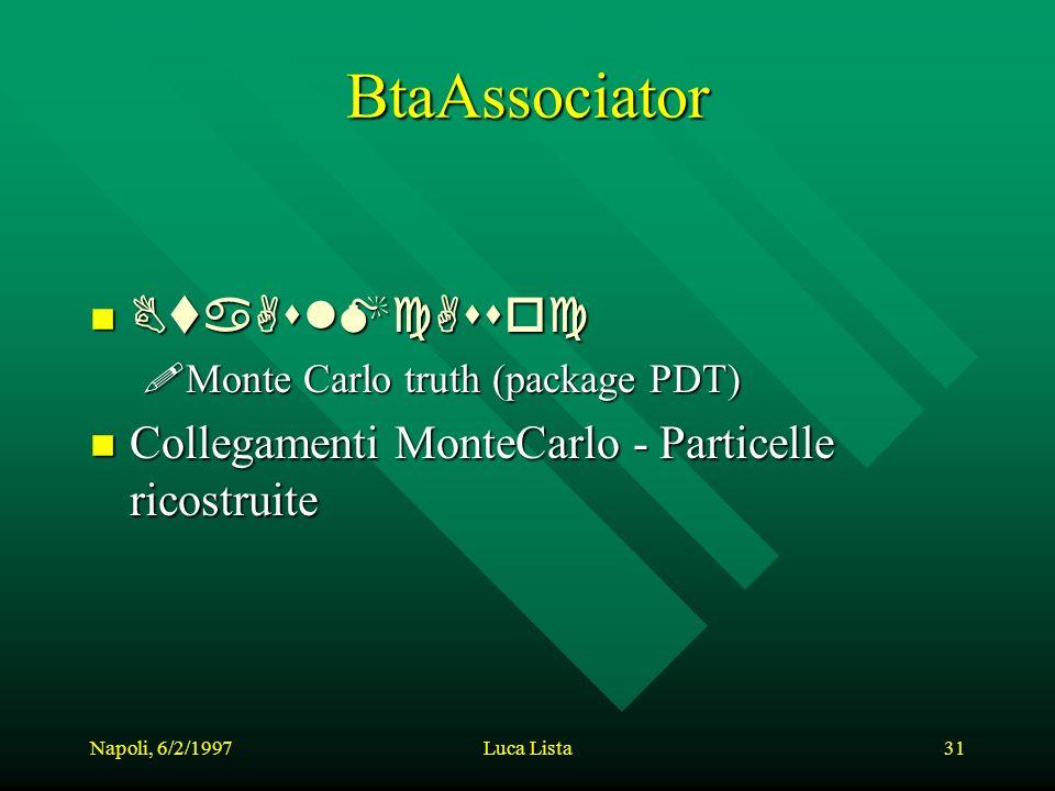 Napoli, 6/2/1997Luca Lista31 BtaAssociator BtaAslMcAssoc BtaAslMcAssoc !Monte Carlo truth (package PDT) n Collegamenti MonteCarlo - Particelle ricostruite