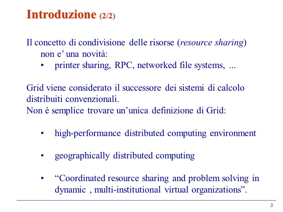 3 Introduzione (2/2) Il concetto di condivisione delle risorse (resource sharing) non e una novità: printer sharing, RPC, networked file systems,... G