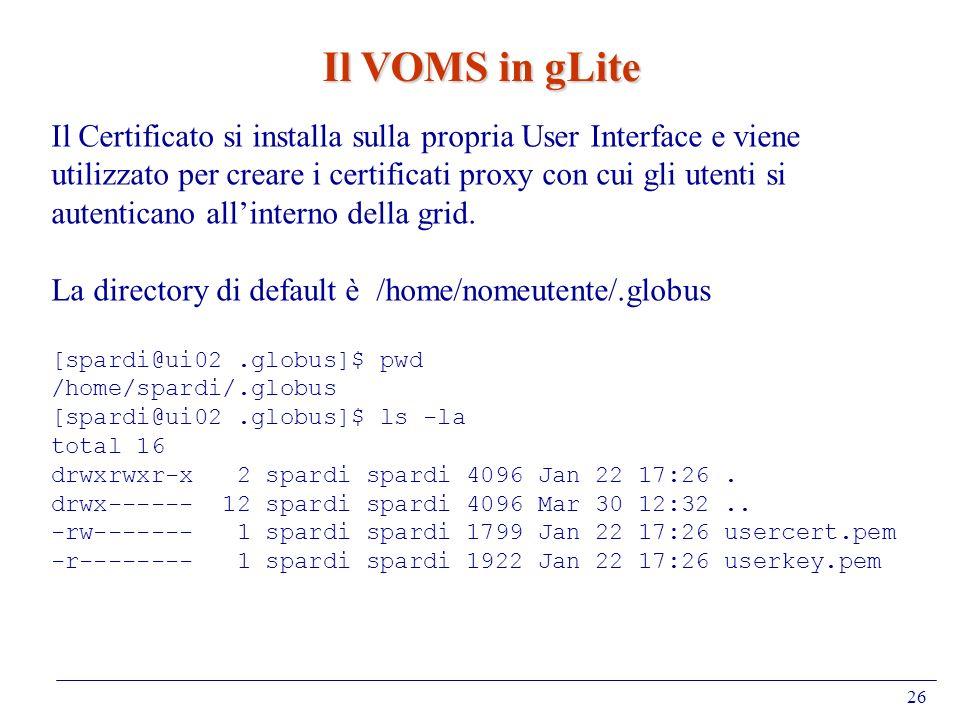 26 Il VOMS in gLite Il Certificato si installa sulla propria User Interface e viene utilizzato per creare i certificati proxy con cui gli utenti si au