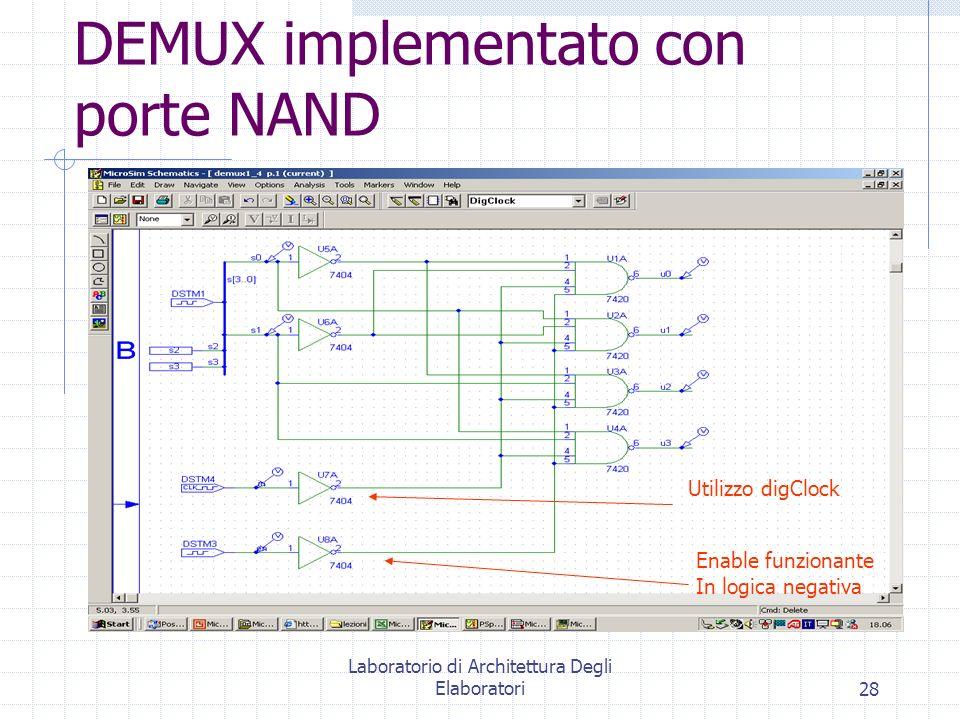 Laboratorio di Architettura Degli Elaboratori28 DEMUX implementato con porte NAND Enable funzionante In logica negativa Utilizzo digClock