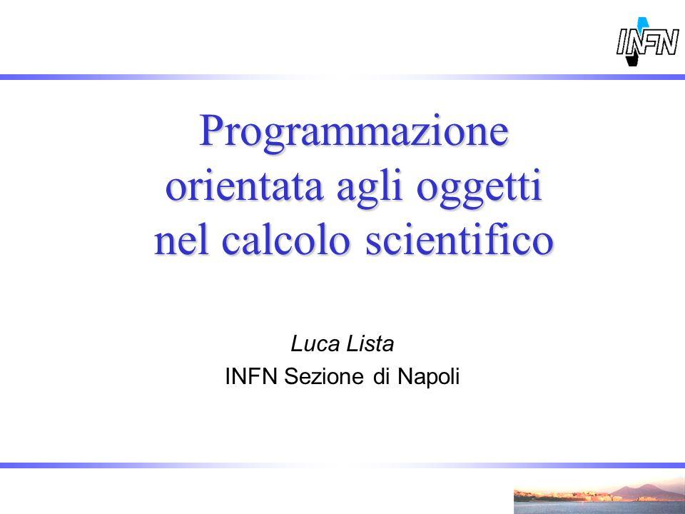 Programmazione orientata agli oggetti nel calcolo scientifico Luca Lista INFN Sezione di Napoli