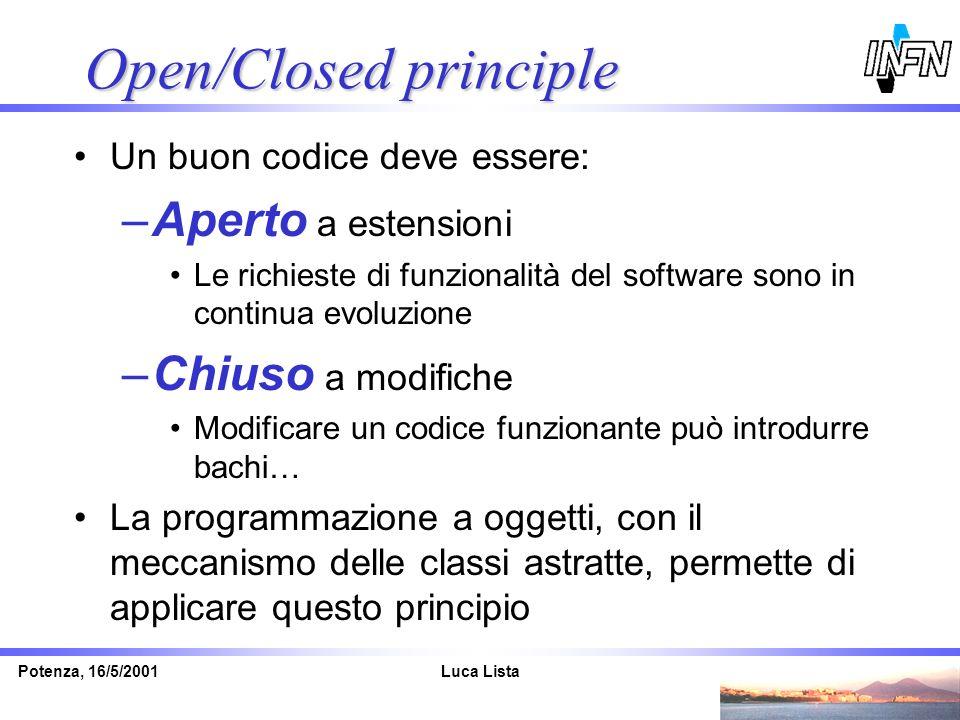 Luca ListaPotenza, 16/5/2001 Open/Closed principle Un buon codice deve essere: –Aperto a estensioni Le richieste di funzionalità del software sono in