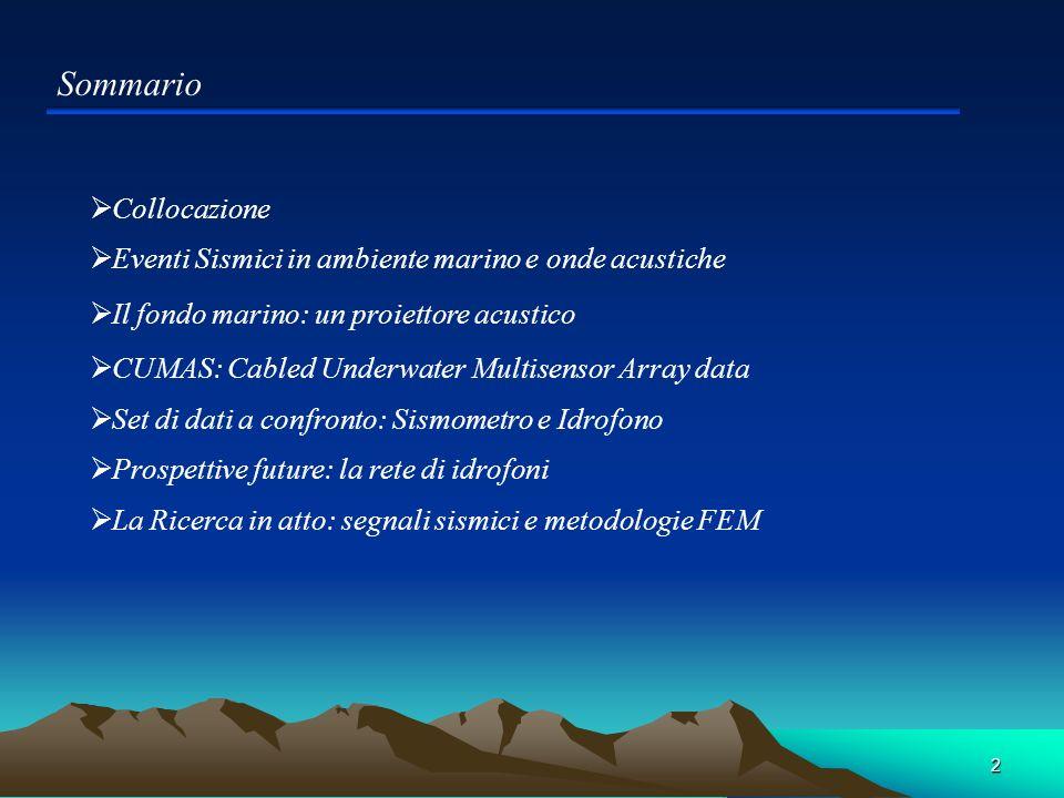 2 Sommario Eventi Sismici in ambiente marino e onde acustiche CUMAS: Cabled Underwater Multisensor Array data Il fondo marino: un proiettore acustico