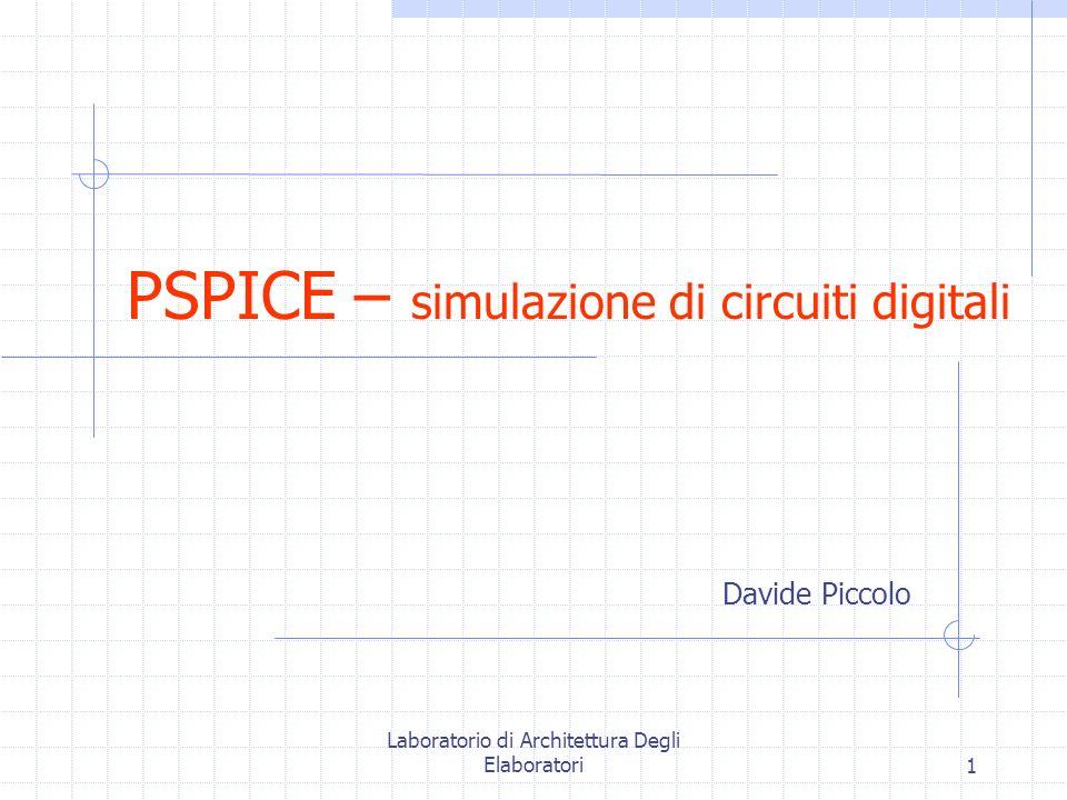 Laboratorio di Architettura Degli Elaboratori1 PSPICE – simulazione di circuiti digitali Davide Piccolo
