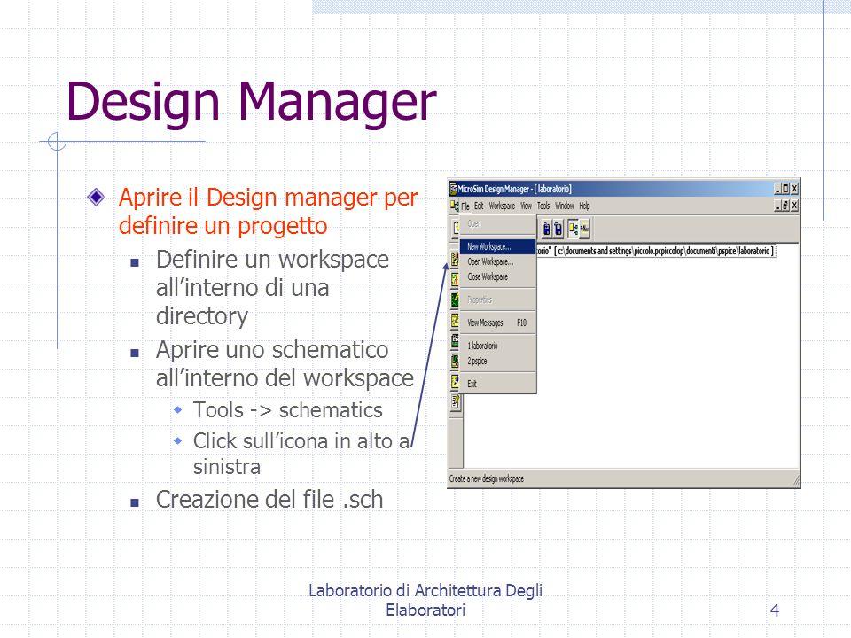 Laboratorio di Architettura Degli Elaboratori4 Design Manager Aprire il Design manager per definire un progetto Definire un workspace allinterno di un