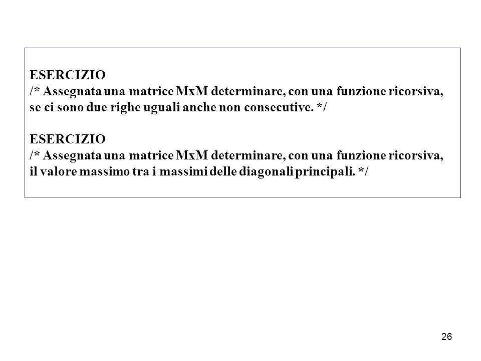 26 ESERCIZIO /* Assegnata una matrice MxM determinare, con una funzione ricorsiva, se ci sono due righe uguali anche non consecutive.