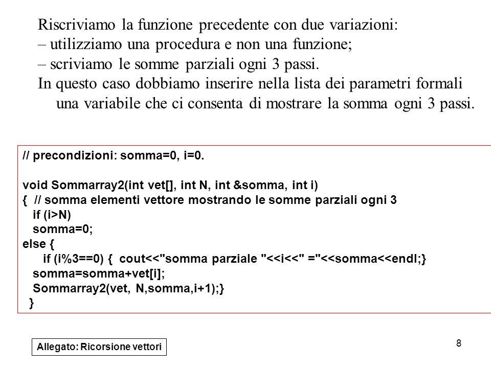 8 Riscriviamo la funzione precedente con due variazioni: – utilizziamo una procedura e non una funzione; – scriviamo le somme parziali ogni 3 passi.