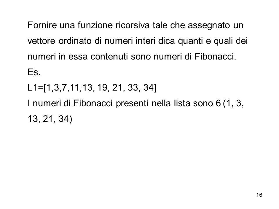 16 Fornire una funzione ricorsiva tale che assegnato un vettore ordinato di numeri interi dica quanti e quali dei numeri in essa contenuti sono numeri