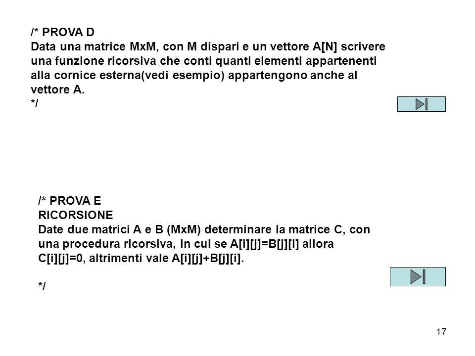 17 /* PROVA D Data una matrice MxM, con M dispari e un vettore A[N] scrivere una funzione ricorsiva che conti quanti elementi appartenenti alla cornic