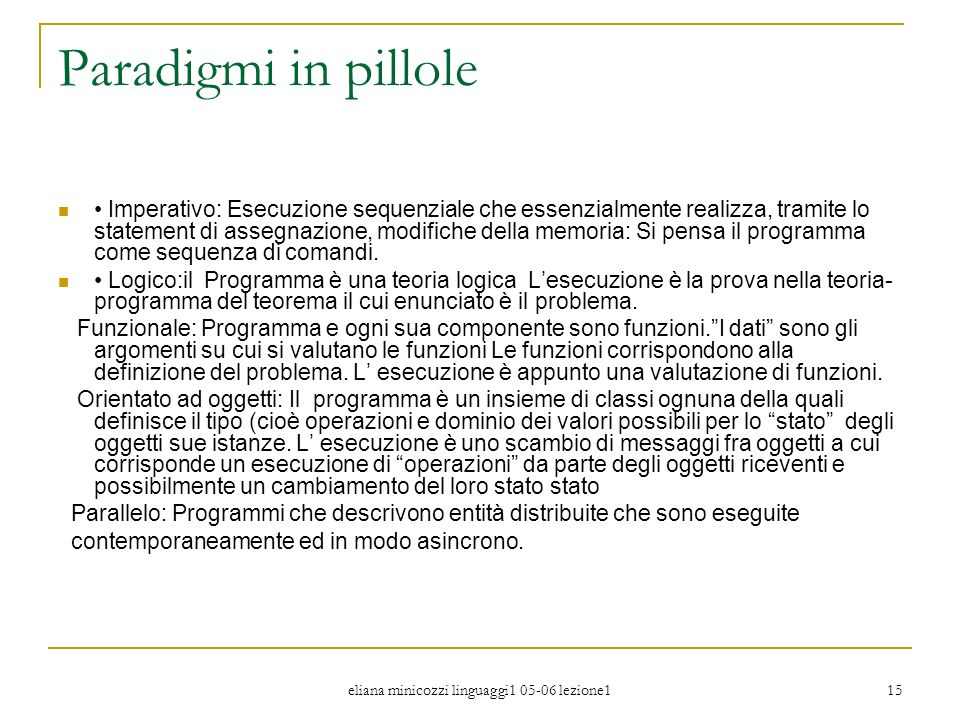 eliana minicozzi linguaggi1 05-06 lezione1 15 Paradigmi in pillole Imperativo: Esecuzione sequenziale che essenzialmente realizza, tramite lo statemen