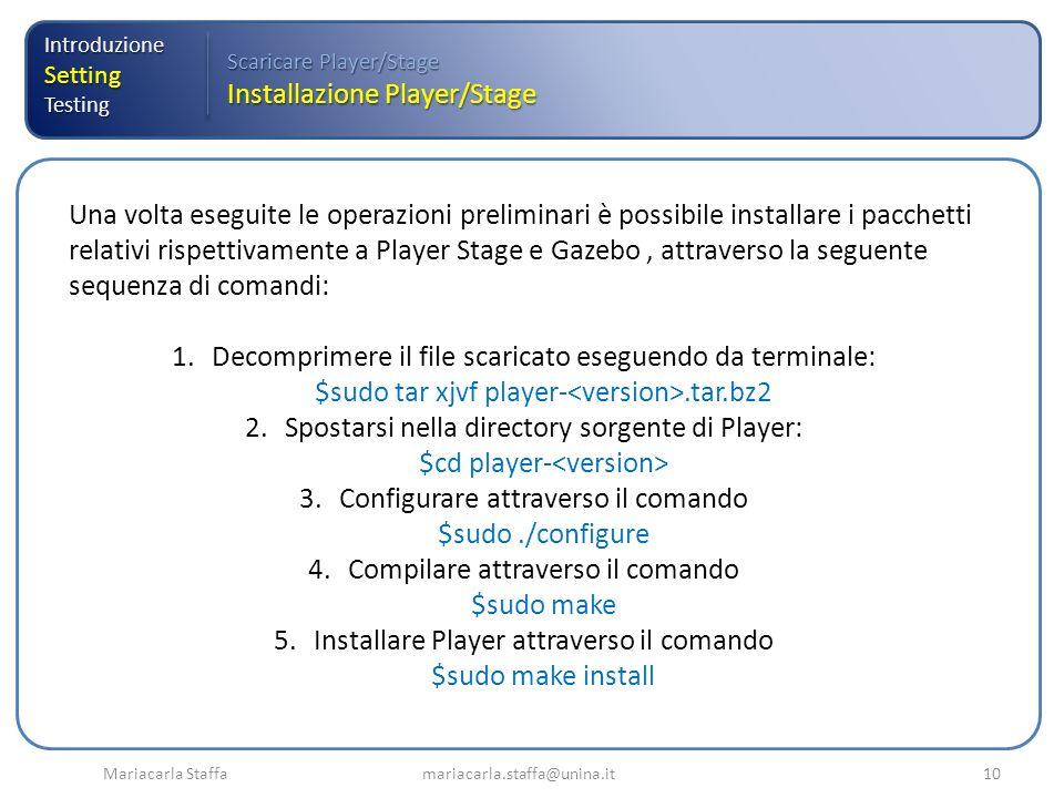 Mariacarla Staffa mariacarla.staffa@unina.it10 IntroduzioneSettingTesting Scaricare Player/Stage Installazione Player/Stage Una volta eseguite le oper