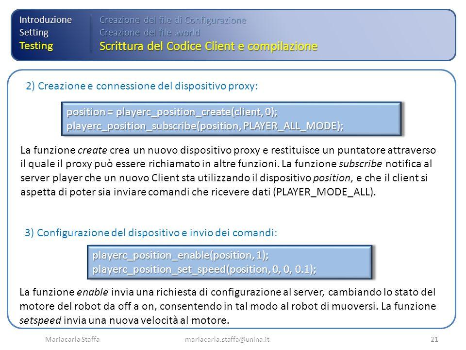 Mariacarla Staffa mariacarla.staffa@unina.it21 IntroduzioneSettingTesting Creazione del file di Configurazione Creazione del file.world Scrittura del