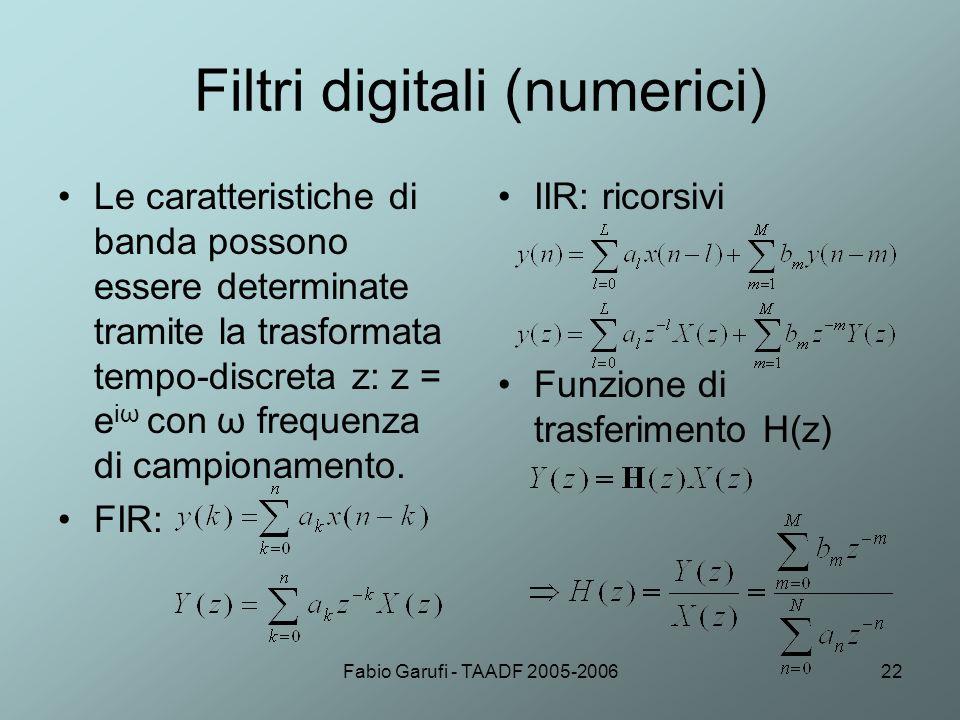Fabio Garufi - TAADF 2005-200622 Filtri digitali (numerici) Le caratteristiche di banda possono essere determinate tramite la trasformata tempo-discre