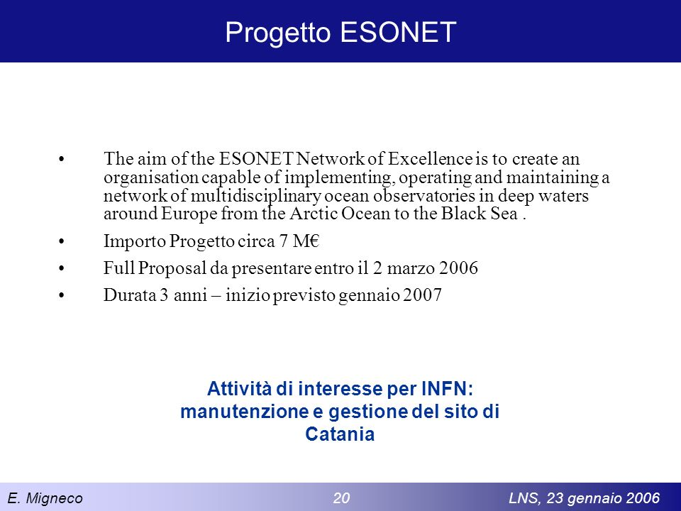 E. Migneco 20LNS, 23 gennaio 2006 Progetto ESONET The aim of the ESONET Network of Excellence is to create an organisation capable of implementing, op