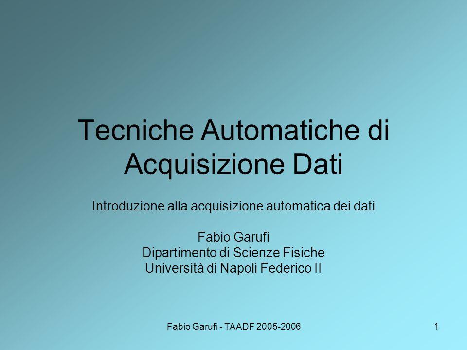 Fabio Garufi - TAADF 2005-20061 Tecniche Automatiche di Acquisizione Dati Introduzione alla acquisizione automatica dei dati Fabio Garufi Dipartimento di Scienze Fisiche Università di Napoli Federico II