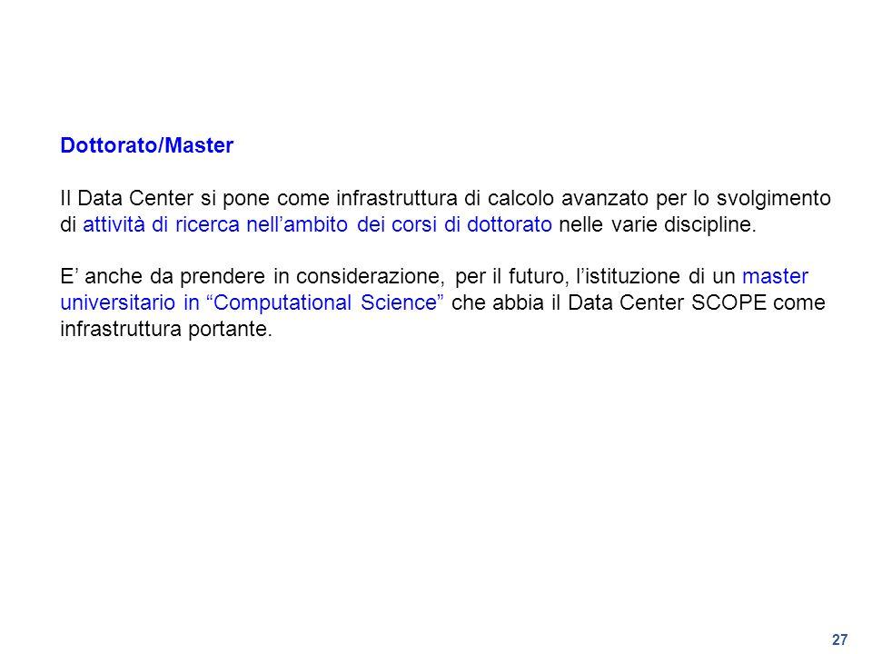 27 Dottorato/Master Il Data Center si pone come infrastruttura di calcolo avanzato per lo svolgimento di attività di ricerca nellambito dei corsi di d
