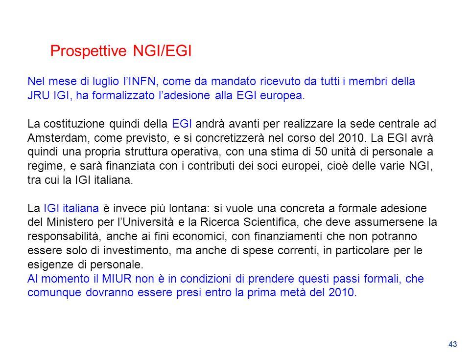 43 Prospettive NGI/EGI Nel mese di luglio lINFN, come da mandato ricevuto da tutti i membri della JRU IGI, ha formalizzato ladesione alla EGI europea.