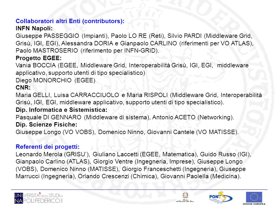 6 Collaboratori altri Enti (contributors): INFN Napoli: Giuseppe PASSEGGIO (Impianti), Paolo LO RE (Reti), Silvio PARDI (Middleware Grid, Grisù, IGI,