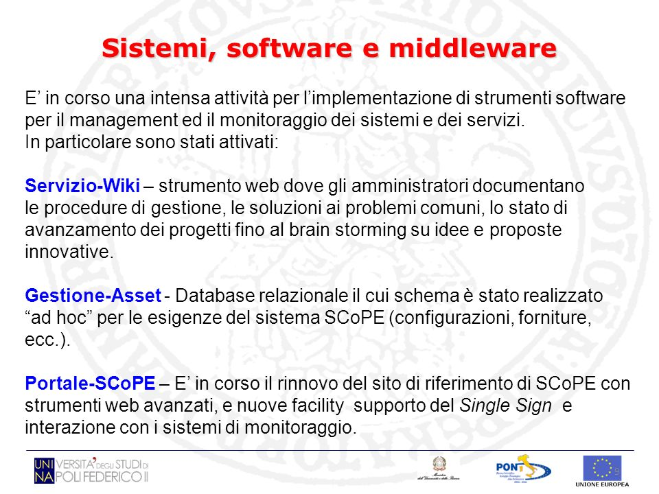 9 Sistemi, software e middleware E in corso una intensa attività per limplementazione di strumenti software per il management ed il monitoraggio dei s