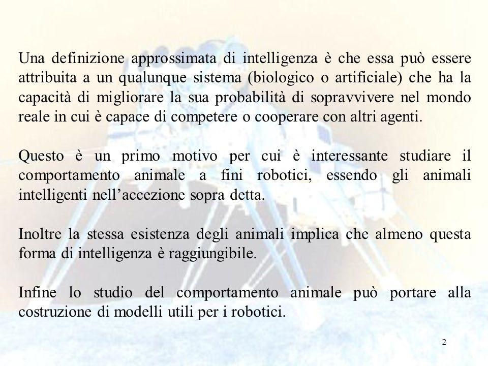2 Una definizione approssimata di intelligenza è che essa può essere attribuita a un qualunque sistema (biologico o artificiale) che ha la capacità di