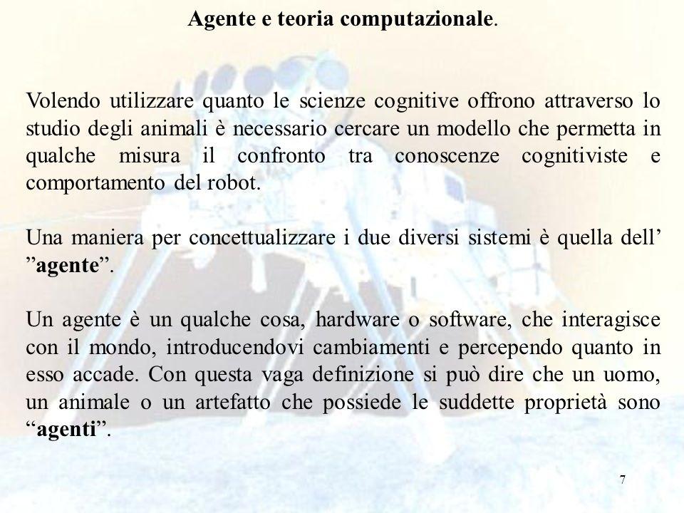 7 Agente e teoria computazionale. Volendo utilizzare quanto le scienze cognitive offrono attraverso lo studio degli animali è necessario cercare un mo