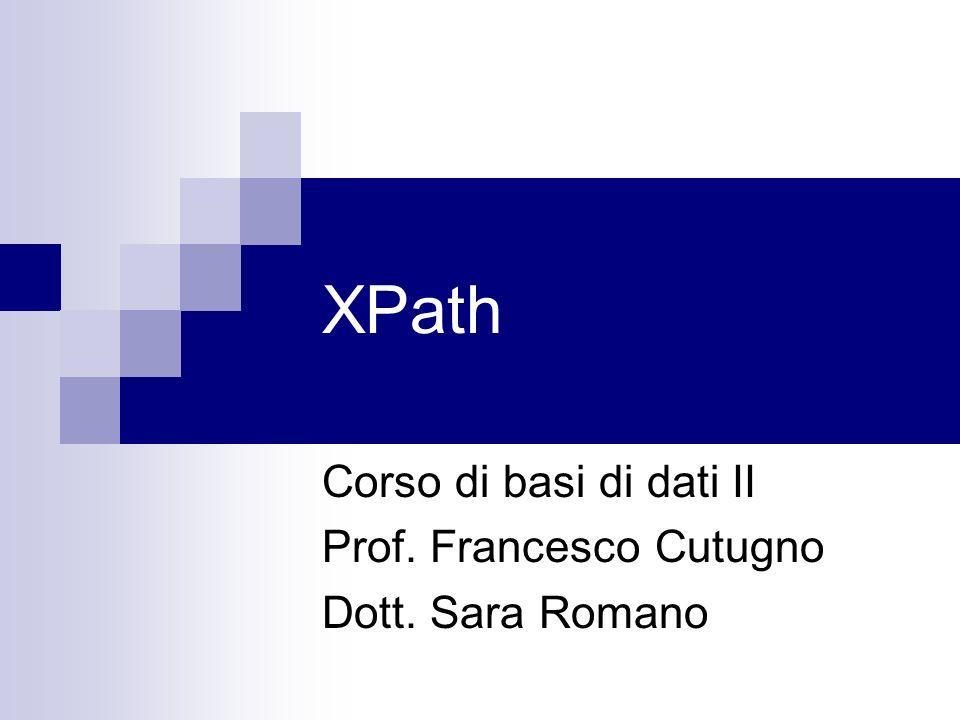 XPath Corso di basi di dati II Prof. Francesco Cutugno Dott. Sara Romano