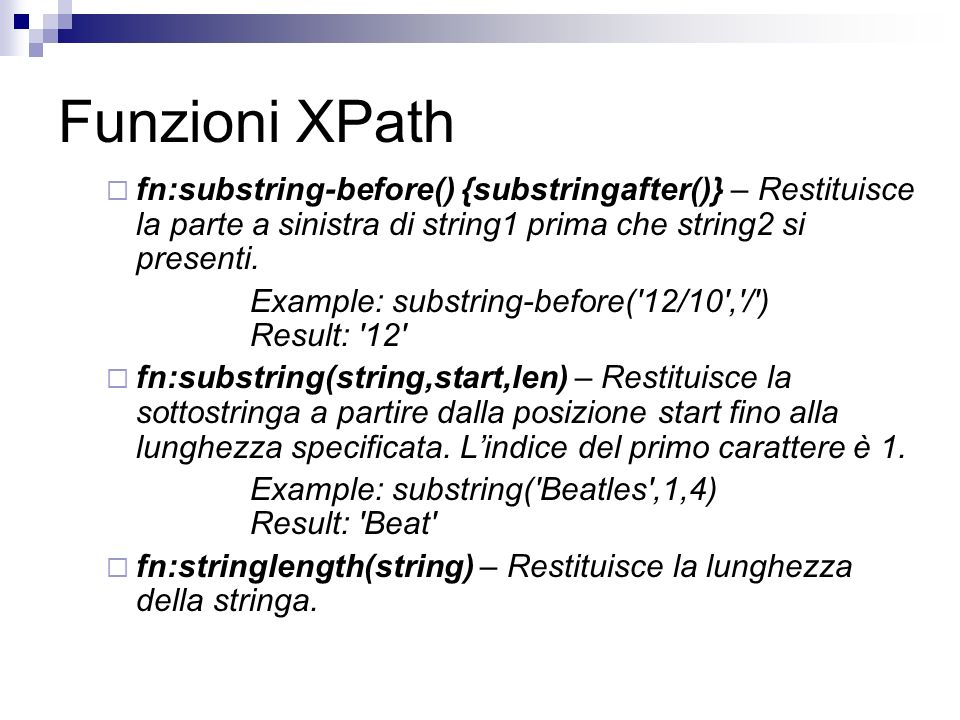 Funzioni XPath fn:substring-before() {substringafter()} – Restituisce la parte a sinistra di string1 prima che string2 si presenti. Example: substring