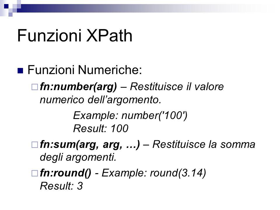 Funzioni XPath Funzioni Numeriche: fn:number(arg) – Restituisce il valore numerico dellargomento.