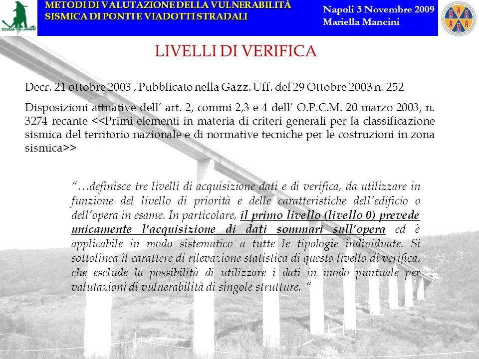 METODI DI VALUTAZIONE DELLA VULNERABILITÀ SISMICA DI PONTI E VIADOTTI STRADALI Napoli 3 Novembre 2009 Mariella Mancini LIVELLI DI VERIFICA Decr. 21 ot