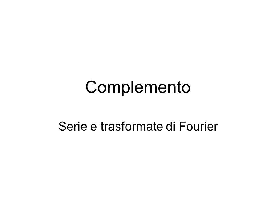 Complemento Serie e trasformate di Fourier
