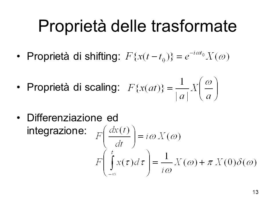 13 Proprietà delle trasformate Proprietà di shifting: Proprietà di scaling: Differenziazione ed integrazione: