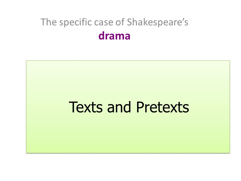 The specific case of Shakespeares drama Texts and Pretexts